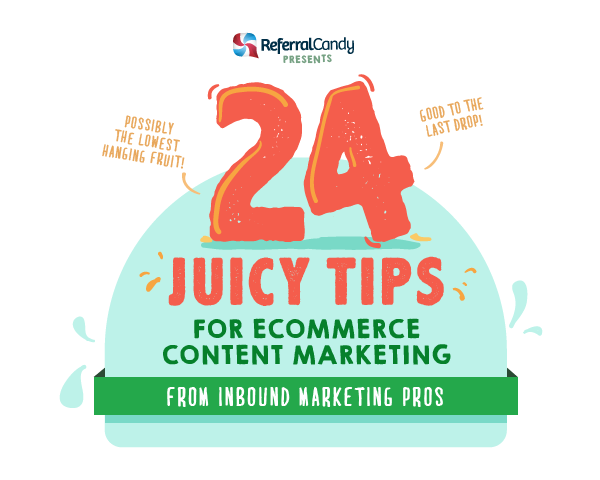 24 Juicy Tips for Ecommerce Content Marketing